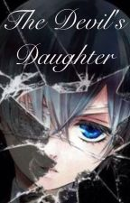 The Devil's Daughter (Ciel x reader) by WhiteRabbit150