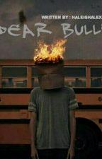Dear Bully. by haleighalexisss