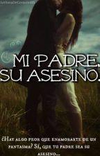 Mi padre, su asesino. by LectoraDeCorazonBS