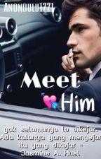 Meet him by jueliej
