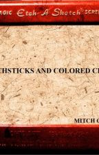 Matchsticks and Colored Chalk by MitchGreen