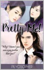 PRETTY ME! by Pilyosopher