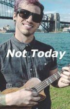 Not Today (A Josh Dun fanfiction) by princeydun