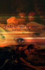 Todo lo que te amo by CuadradaFallada