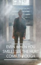 Even when you smile I see the hurt come through by CountryGrl101