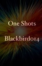 One Shots by Blackbird014