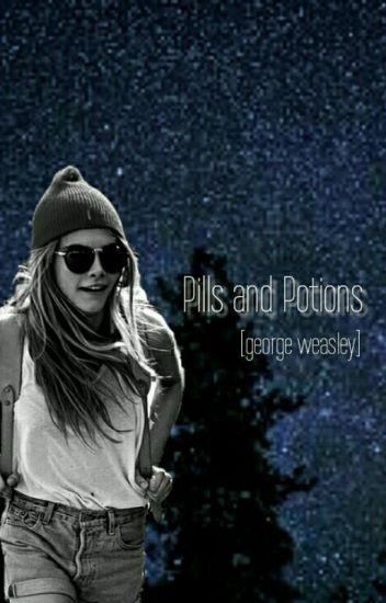 pills and potions [george weasley] ON HOLD