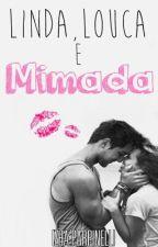 Linda, louca e mimada (Revisando) by Izha_Parpinelli