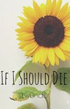 If I Should Die by 1w0nd3r