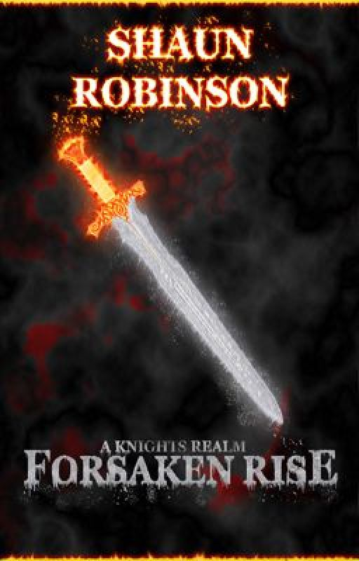 A Knights Realm: Forsaken Rise by HollowFire