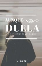 Aunque Duela [Pausada] by DodmaticaAngel
