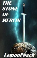 The Stone of Merlin by LemonPeach