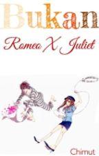 Bukan Romeo X Juliet by UruMatcha