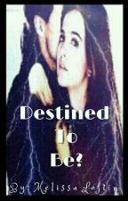 Destined To Be (* Shattered Wishes 2nd Book.) -Completed by BookWormLissa