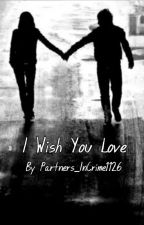 I Wish You Love by Partners_InCrime1126