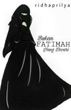 Bukan Fatimah yang dicari [repost] by ridhaprilya