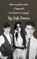 Amor A Primera Vista ( segunda temporada) by sofi_deni135