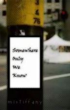 Somewhere Only We Know by mistiffany