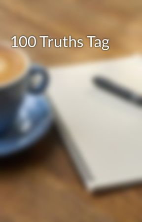 100 Truths Tag by thelovelywriter5
