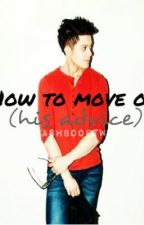 How to move on. (his advice) by honeymoonave5ever