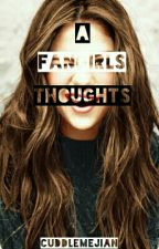 A Fangirls Thoughts [ON HOLD] by CuddleMeJian