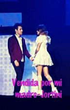 Vendida por mi madre-Jortini by mxrtinaperfect