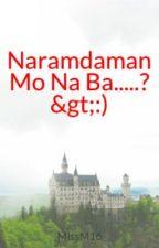 Naramdaman Mo Na Ba.....? >:) by MissM16