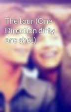 The tour (One Direction dirty one shot) by xXLouAndHazXx