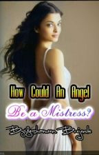 How Could An Angel Be a Mistress? by yeshameenbrejente