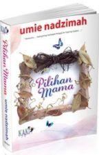 PILIHAN MAMA by UmieNadzimah2015