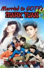 Married To GOT7's Mark Tuan(HIATUS) by Yanna_1406