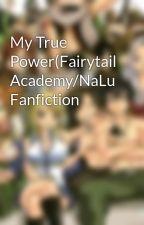 My True Power(Fairytail Academy/NaLu Fanfiction by princessnashi