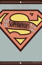 Not All Superheroes Wear Capes by bee_lieve