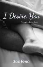 I Desire You - Kol Mikaelson Fic by Jaz147