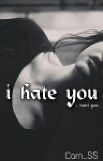 Я ненавижу тебя