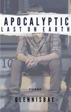 {on hold} Apocalyptic: Last On Earth ➸TWD by glennisbae