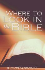 Where to look in the Bible by iLoveRabboni7