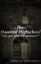 The Haunted Highschool by victorrubenyu