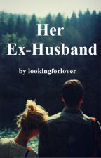 Her Ex Husband by lookingforlover