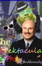 The Shrektacular Dr. Phil by shreklovesdrphil