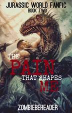 The Pain that Shapes me (A Jurassic World Fanfic) Book Two  by ZombieBeheader