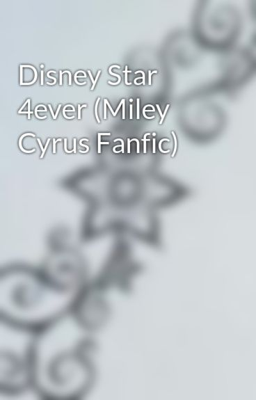 Disney Star 4ever (Miley Cyrus Fanfic) by secretwriter97
