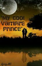 My Cool Vampire Prince (On Editing) by Ajeng_MG