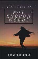 No Enough Words (SPG Girls #6) [SOON!] by faultyscribbler