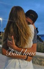 Bad love(terminé) by klxryn