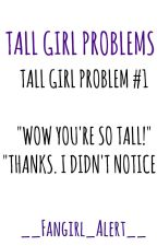 Tall Girl Problems by __Fangirl_Alert__