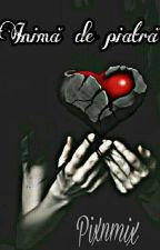 Inimă de piatră (În Curs De Editare) by pixnmix