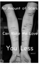 No Amount of Scars Can Make Me Love You Less [ON HOLD] by Laurennicoleeee
