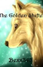 The Golden Shifter by Bexx345