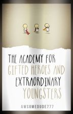 The Academy for Gifted Heroes and Extraordinary Youngsters by awsomedude777